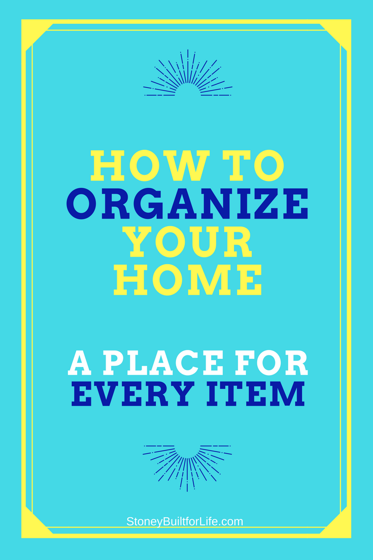 How to organize your home a place for every item stoney for How to organize your home